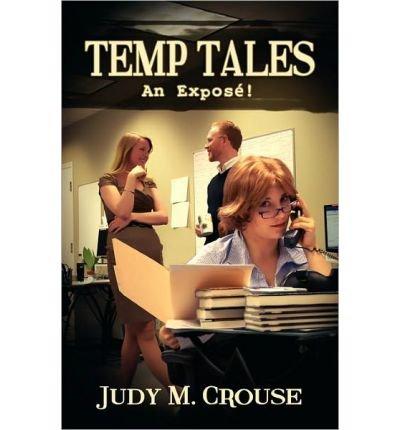 [(Temp Tales: An Expose! )] [Author: Judy M Crouse] [Feb-2011]