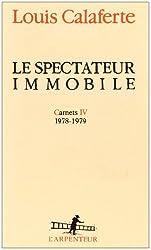 Le Spectateur immobile - Carnets IV 1978-1979