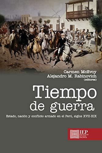 Tiempo de guerra: Estado, nación y conflicto armado en el Perú, siglos XVII-XIX Descargar Epub