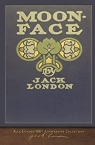Moon-Face: 100th Anniversary Collection par Jack London
