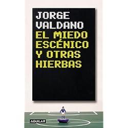 El Miedo Escenico y Otras Hierbas (Spanish Edition) by Jorge Valdano (2003-04-02)