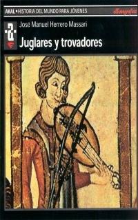 Juglares y trovadores (Historia del mundo para jóvenes) por José Manuel Herrero