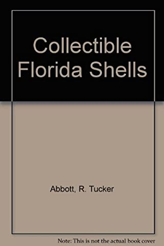 Collectible Florida Shells (Collectible shells of southeastern U.S., Bahamas & Caribbean) by R. Tucker Abbott (1984-06-30)