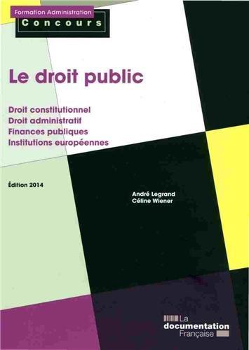 Le droit public - Droit constitutionnel et droit administratif - Finances publiques - Institutions europnnes