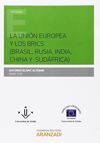 La Unión Europea y los brics (Brasil, Rusia, India, China y Sudáfrica) (Monografía)
