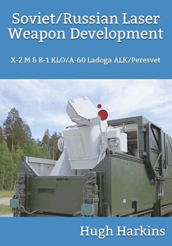 Soviet/Russian Laser Weapon Development: X-2 M & B-1 KLO/A-60 Ladoga ALK/Peresvet Laser-luft