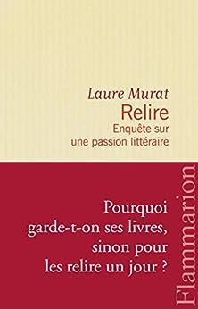 Relire: Enquête sur une passion littéraire par [Murat, Laure]
