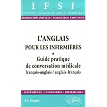 L'anglais pour les infirmières : Guide pratique de conversation médicale français-anglais, anglais-français