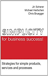 Simplicity for business success!: Strategies for simple products, services and processes (English Edition)