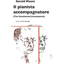 Il pianista accompagnatore: The Unashamed Accompanist: 1 (Le Opere di Gerald Moore)