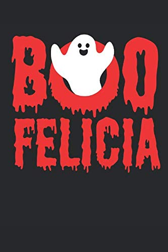 Boo Felicia!: Funny Halloween Ghost. Dot Grid Composition Notebook to Take Notes at Work. Dotted Bullet Point Diary, To-Do-List or Journal For Men and Women.