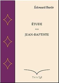 Etude sur Jean-Baptiste par [Barde, Edouard]