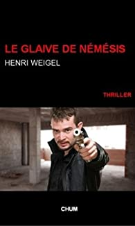 La trilogie de Némésis, tome 1 : Le Glaive de Némésis par Weigel
