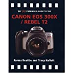 [(Expanded Guide: Canon EOS 300X/Rebel T2 )] [Author: James Beattie] [Feb-2006]