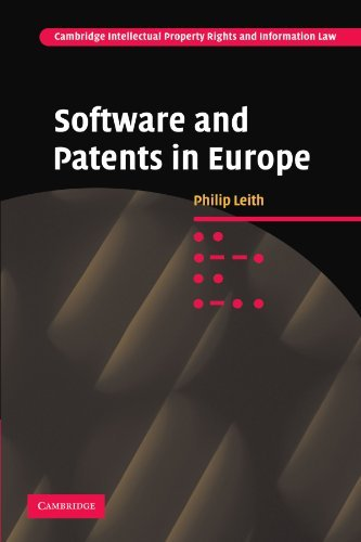 Software and Patents in Europe (Cambridge Intellectual Property and Information Law) by Philip Leith (2011-06-30)