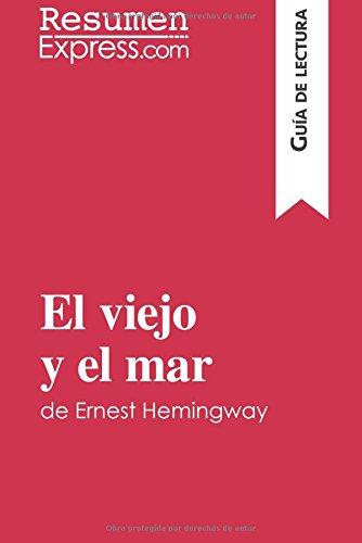 El viejo y el mar de Ernest Hemingway (Guía de lectura): Resumen Y Análisis Completo