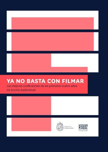 Ya no basta con filmar:Las mejores conferencias de los primeros cuatro años de Acción Audiovisual por Facultad de comunicaciones UC