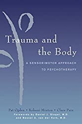 Trauma and the Body: A Sensorimotor Approach to Psychotherapy (Norton Series on Interpersonal Neurobiology) by Kekuni Minton (2006-10-17)