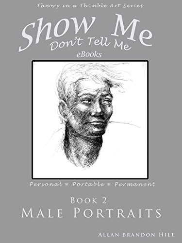 Show Me Don't Tell Me eBooks - Bk 2 - Male Portraits : Theory in a Thimble Art Series (Show Me Don't Tell Me  eBooks )