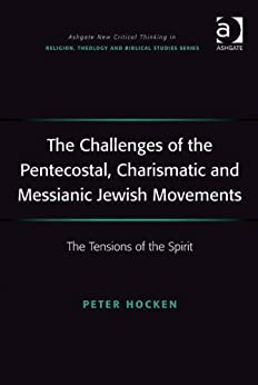 The Challenges Of The Pentecostal, Charismatic And Messianic Jewish Movements: The Tensions Of The Spirit (ashgate New Critical Thinking In Religion, Theology And Biblical Studies) por Peter Hocken epub