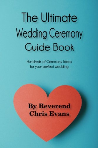 The Ultimate Wedding Ceremony Guide Book: Ceremony Options for Every Couple