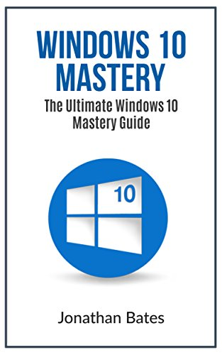Windows 10: Windows10 Mastery. The Ultimate Windows 10 Mastery Guide (Windows Operating System, Windows 10 User Guide, User Manual, Windows 10 For Beginners, ... Dummies, Microsoft Office) PDF Descargar Gratis