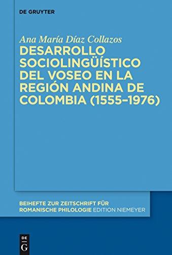 Desarrollo sociolingüístico del voseo en la región andina de Colombia (1555–1976) (Beihefte zur Zeitschrift für romanische Philologie nº 392) por Ana María Díaz Collazos