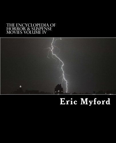 The Encyclopedia of Horror & Suspense Movies Volume IV: Volume 4
