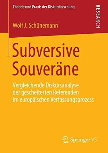 Subversive Souveräne: Vergleichende Diskursanalyse der gescheiterten Referenden im europäischen Verfassungsprozess (Theorie und Praxis der Diskursforschung)