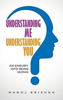 Understanding Me, Understanding You: An Enquiry into being human by [Krishna, Manoj]