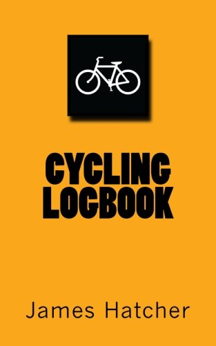 Cycling Logbook: Volume 4 (Record Keeping for Outdoor Adventures) por James Hatcher