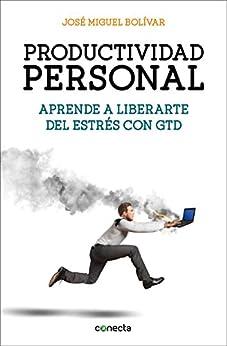 Productividad personal: Aprende a liberarte del estrés con GTD de [Bolivar, José Miguel]
