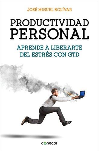 Productividad personal: Aprende a liberarte del estrés con GTD por José Miguel Bolivar