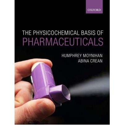 [(Physicochemical Basis of Pharmaceuticals )] [Author: Humphrey Moynihan] [Oct-2009]