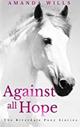 Against all Hope: Volume 2 (The Riverdale Pony Stories)