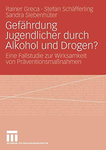 Gefährdung Jugendlicher Durch Alkohol Und Drogen?: Eine Fallstudie zur Wirksamkeit von Präventionsmaßnahmen (German Edition)