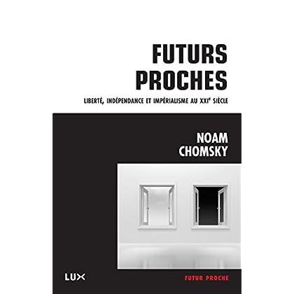 Futurs proches: Liberté, indépendance et impérialisme au XXIe siècle (Futur proche)