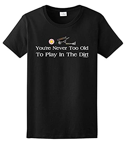 Gardening Gift Never Too Old to Play in the Dirt Ladies T-Shirt Large Heliconia