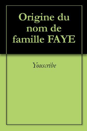 Origine du nom de famille FAYE (Oeuvres courtes) par Youscribe