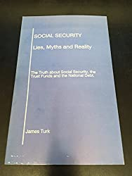 Social Security: Lies, Myths & Reality : The Truth About Social Security, the Trust Funds & the National Debt