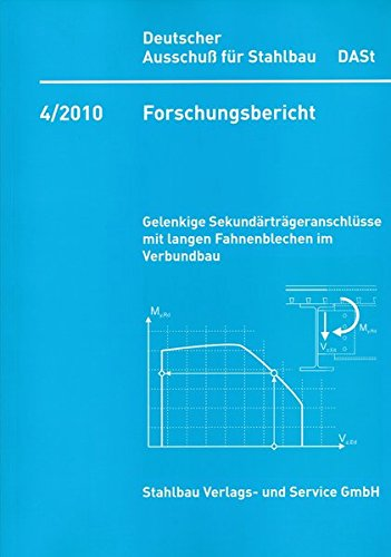 DASt-Forschungsbericht 4/2010: Gelenkige Sekundärträgeranschlüsse mit langen Fahnenblechen im Verbundbau (DAST-Forschungsberichte)