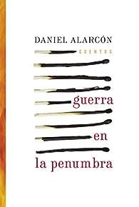 Guerra en la penumbra par Daniel Alarcón