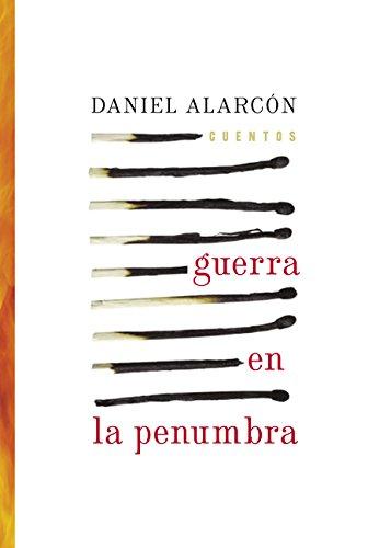 Guerra En La Penumbra: Cuentos por Daniel Alarcon