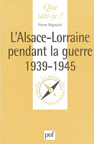 L'Alsace-Lorraine pendant la guerre 1939-1945