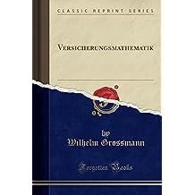 Versicherungsmathematik (Classic Reprint)