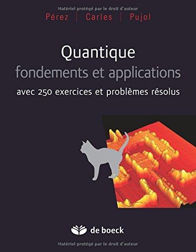 Quantique, fondements et applications - Avec 250 exercices et problèmes résolus