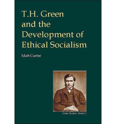 { T.H. GREEN AND THE DEVELOPMENT OF ETHICAL SOCIALISM (BRITISH IDEALIST STUDIES #3) - IPS } By Carter, Matt ( Author ) [ Mar - 2003 ] [ Hardcover ]