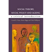 Social Theory, Social Policy and Ageing: Critical Perspectives 1st Edition by Biggs, Simon, Estes, Caroll, Phillipson, Chris (2003) Hardcover