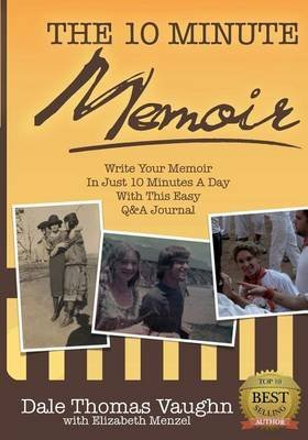 [(The 10-Minute Memoir : Write Your Memoir in Just 10 Minutes a Day with This Easy Q&A Journal)] [By (author) Dale Thomas Vaughn ] published on (December, 2014)
