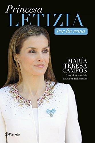 Princesa Letizia. Por fin reina: Una historia ficticia basada en hechos reales por María Teresa Campos
